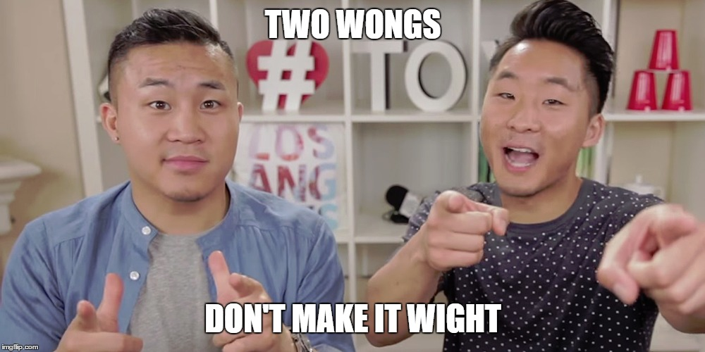 TWO WONGS DON'T MAKE IT WIGHT | made w/ Imgflip meme maker