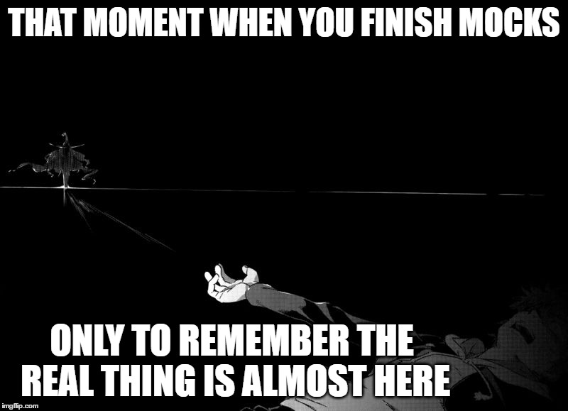 End of Mocks |  THAT MOMENT WHEN YOU FINISH MOCKS; ONLY TO REMEMBER THE REAL THING IS ALMOST HERE | image tagged in terrified_touma,exams,mocks,a certain magical index,touma,memes | made w/ Imgflip meme maker