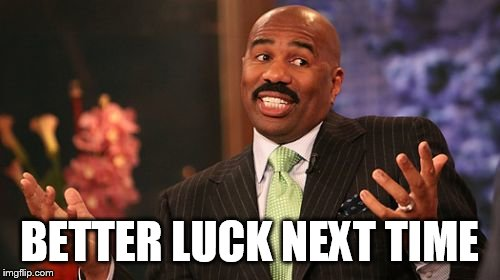 Steve Harvey Meme | BETTER LUCK NEXT TIME | image tagged in memes,steve harvey | made w/ Imgflip meme maker
