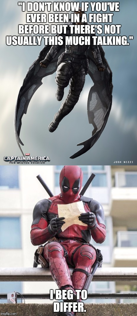 "Clearly Falcon's Never Been in a Fight With Deadpool Before. | ""I DON'T KNOW IF YOU'VE EVER BEEN IN A FIGHT BEFORE BUT THERE'S NOT USUALLY THIS MUCH TALKING."" I BEG TO DIFFER. 