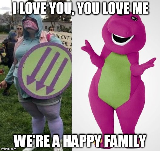 I LOVE YOU, YOU LOVE ME; WE'RE A HAPPY FAMILY | image tagged in antifa,barney the dinosaur,resistance | made w/ Imgflip meme maker