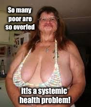 So many poor are so overfed it!s a systemic health problem! | made w/ Imgflip meme maker
