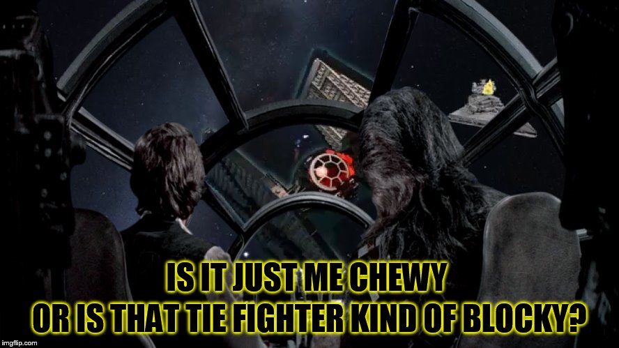 Lego Week! March 2nd to 9th ( A JuicyDeath1025 Event) | IS IT JUST ME CHEWY OR IS THAT TIE FIGHTER KIND OF BLOCKY? | image tagged in lego week,lego star wars,lego,memes,star wars,tie fighter | made w/ Imgflip meme maker