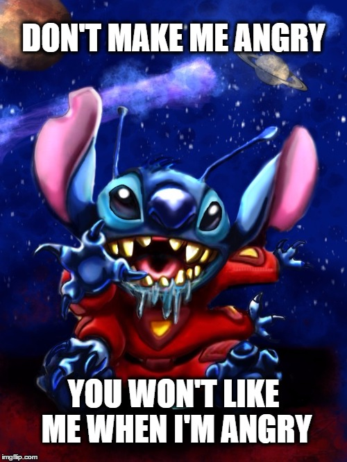Don't make me angry |  DON'T MAKE ME ANGRY; YOU WON'T LIKE ME WHEN I'M ANGRY | image tagged in angry_stitch,stitch,memes,angry,mad,trouble | made w/ Imgflip meme maker