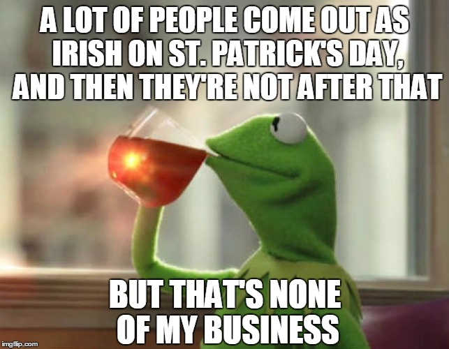 """Yer no Irishman, lad! Yer an Oirishman!"" 