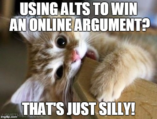 USING ALTS TO WIN AN ONLINE ARGUMENT? THAT'S JUST SILLY! | made w/ Imgflip meme maker