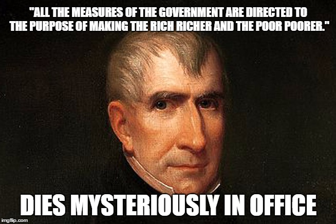 "Here's What Happens If A President Tells The Truth | ""ALL THE MEASURES OF THE GOVERNMENT ARE DIRECTED TO THE PURPOSE OF MAKING THE RICH RICHER AND THE POOR POORER."" DIES MYSTERIOUSLY IN OFFICE 