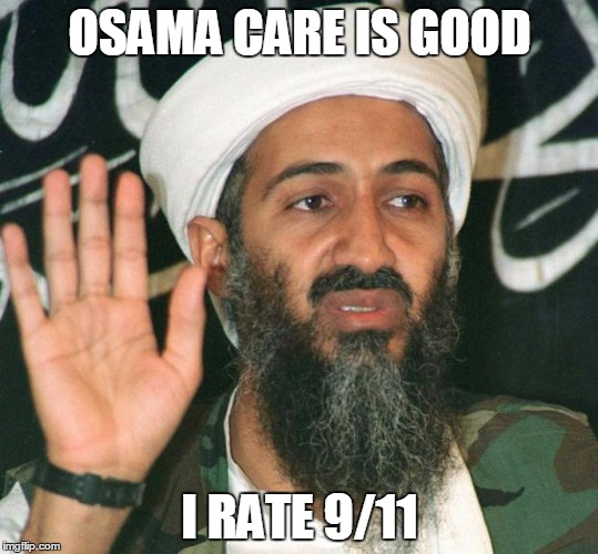 osama | OSAMA CARE IS GOOD I RATE 9/11 | image tagged in osama | made w/ Imgflip meme maker