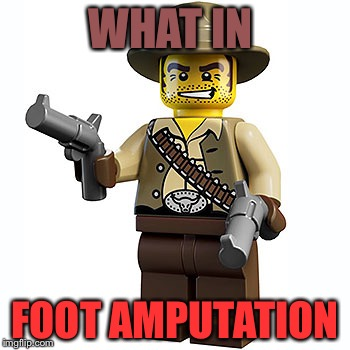 Ya Get It? LEGO Week A juicydeath1025 Event! | WHAT IN FOOT AMPUTATION | image tagged in memes,funny,lego,lego week,juicydeath1025,what in tarnation | made w/ Imgflip meme maker