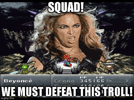 SQUAD! WE MUST DEFEAT THIS TROLL! | made w/ Imgflip meme maker