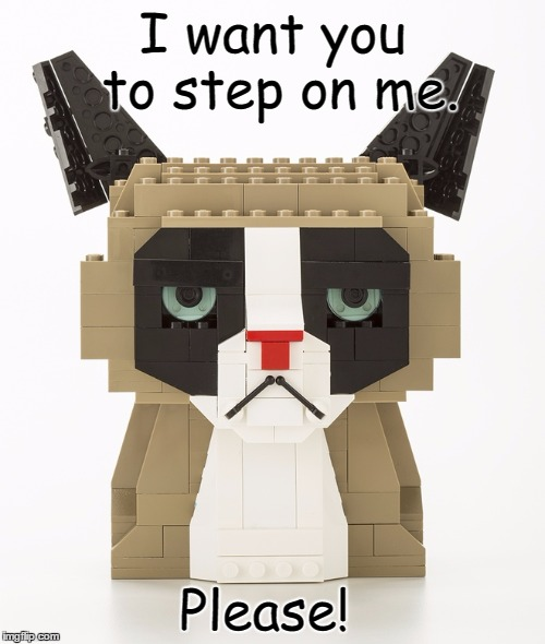Lego Week! Grumpy Cat  | I want you to step on me. Please! | image tagged in lego grumpy cat,lego week,grumpy cat | made w/ Imgflip meme maker