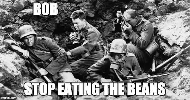 PHEWWWW | BOB STOP EATING THE BEANS | image tagged in gas mask,wwi | made w/ Imgflip meme maker
