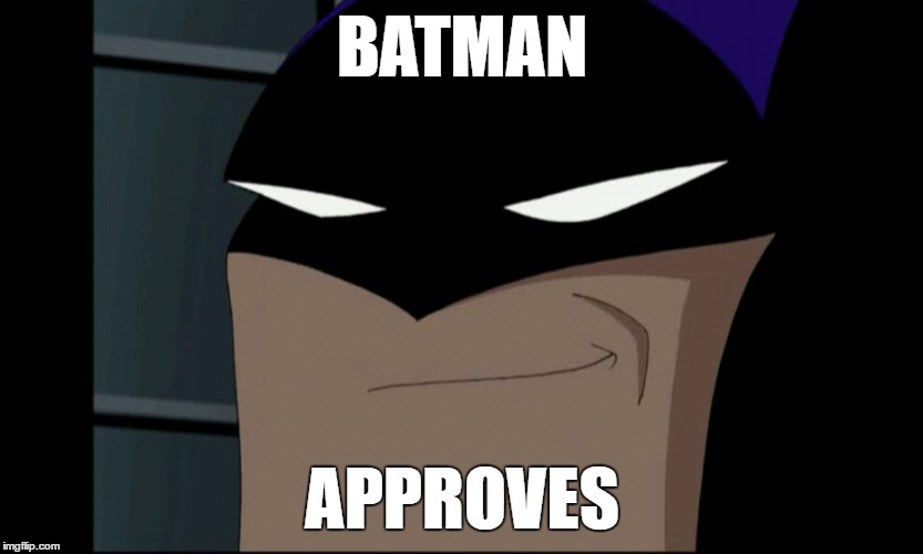 BATMAN APPROVES | made w/ Imgflip meme maker