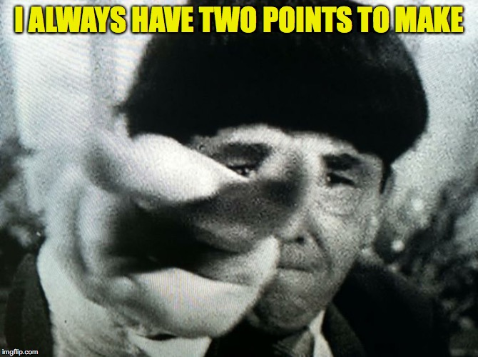I ALWAYS HAVE TWO POINTS TO MAKE | made w/ Imgflip meme maker