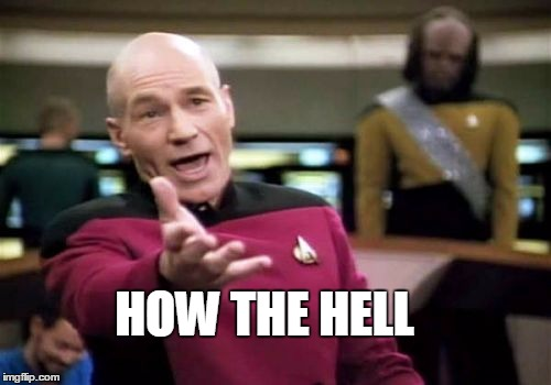 Picard Wtf Meme | HOW THE HELL | image tagged in memes,picard wtf | made w/ Imgflip meme maker