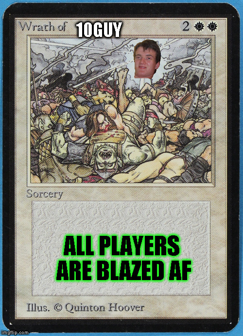 Chronic: the Munchie-ing | 10GUY ALL PLAYERS ARE BLAZED AF | image tagged in tw magic the gathering wrath of blank,magic the gathering,10 guy,sorcery,white | made w/ Imgflip meme maker