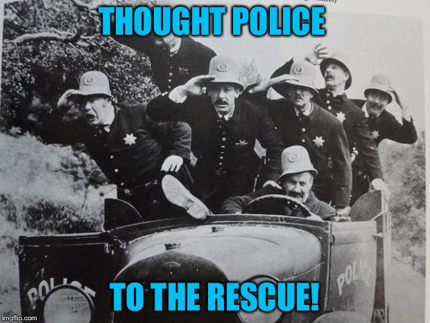 THOUGHT POLICE TO THE RESCUE! | made w/ Imgflip meme maker