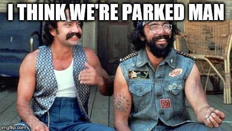 I THINK WE'RE PARKED MAN | made w/ Imgflip meme maker