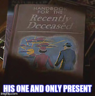 HIS ONE AND ONLY PRESENT | made w/ Imgflip meme maker