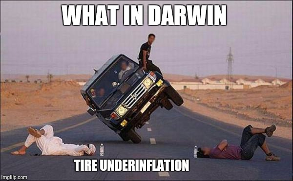 WHAT IN DARWIN TIRE UNDERINFLATION | made w/ Imgflip meme maker