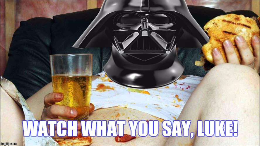 WATCH WHAT YOU SAY, LUKE! | made w/ Imgflip meme maker