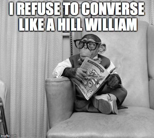 I REFUSE TO CONVERSE LIKE A HILL WILLIAM | made w/ Imgflip meme maker