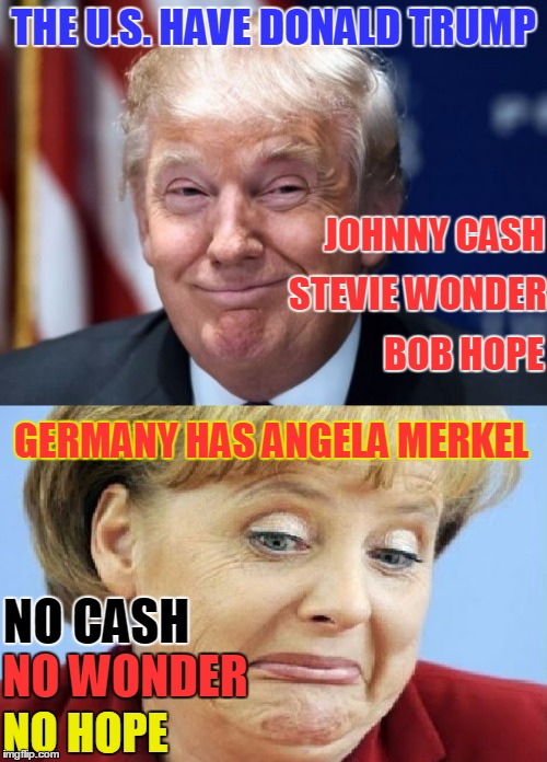 Do what you want year (An EvilManDoEvil event) AMERICA vs. GERMANY | THE U.S. HAVE DONALD TRUMP GERMANY HAS ANGELA MERKEL JOHNNY CASH STEVIE WONDER BOB HOPE NO CASH NO WONDER NO HOPE | image tagged in evilmandoevil,funny,memes,germany,america,fun | made w/ Imgflip meme maker