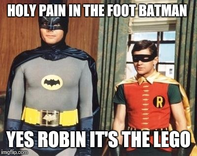 HOLY PAIN IN THE FOOT BATMAN YES ROBIN IT'S THE LEGO | made w/ Imgflip meme maker