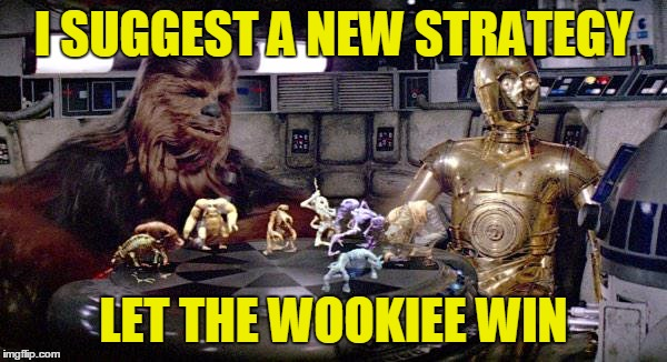 I SUGGEST A NEW STRATEGY LET THE WOOKIEE WIN | made w/ Imgflip meme maker