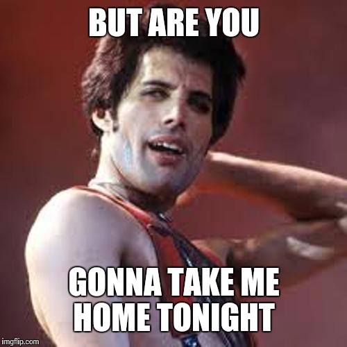 BUT ARE YOU GONNA TAKE ME HOME TONIGHT | made w/ Imgflip meme maker
