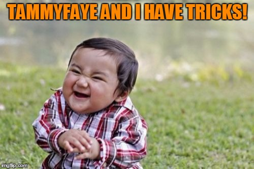 Evil Toddler Meme | TAMMYFAYE AND I HAVE TRICKS! | image tagged in memes,evil toddler | made w/ Imgflip meme maker