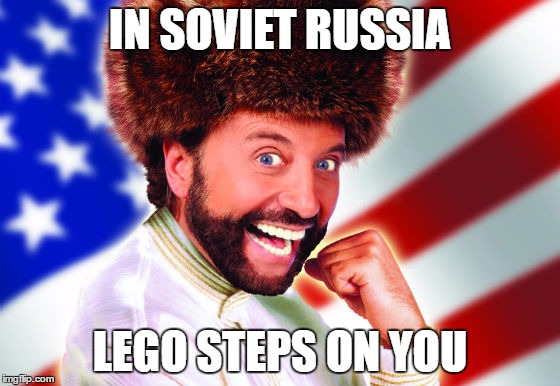 IN SOVIET RUSSIA LEGO STEPS ON YOU | made w/ Imgflip meme maker