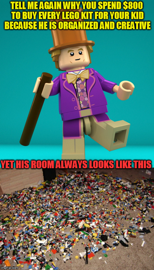 WONKA LEGO - Final day to pay tribute to LEGO WEEK | TELL ME AGAIN WHY YOU SPEND $800 TO BUY EVERY LEGO KIT FOR YOUR KID BECAUSE HE IS ORGANIZED AND CREATIVE YET HIS ROOM ALWAYS LOOKS LIKE THIS | image tagged in creepy condescending wonka,lego week,lego wonka,funny,funny memes,ouch | made w/ Imgflip meme maker