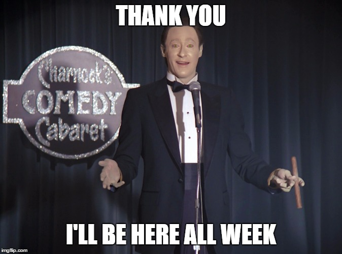 THANK YOU I'LL BE HERE ALL WEEK | made w/ Imgflip meme maker