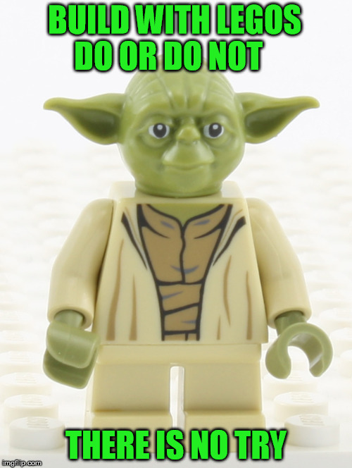 YODA LEGO - Final Day to Tribute Lego Week | BUILD WITH LEGOS           DO OR DO NOT THERE IS NO TRY | image tagged in lego week,yoda,lego yoda,funny,memes,star wars | made w/ Imgflip meme maker