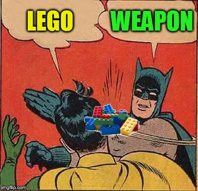 Batman Slapping Robin Meme | LEGO WEAPON | image tagged in memes,batman slapping robin | made w/ Imgflip meme maker
