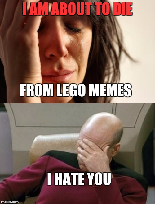 I AM ABOUT TO DIE FROM LEGO MEMES I HATE YOU | made w/ Imgflip meme maker