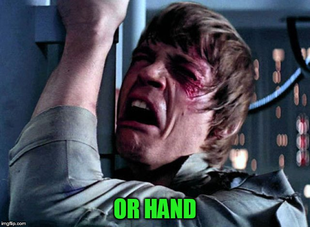 Nooo | OR HAND | image tagged in nooo | made w/ Imgflip meme maker