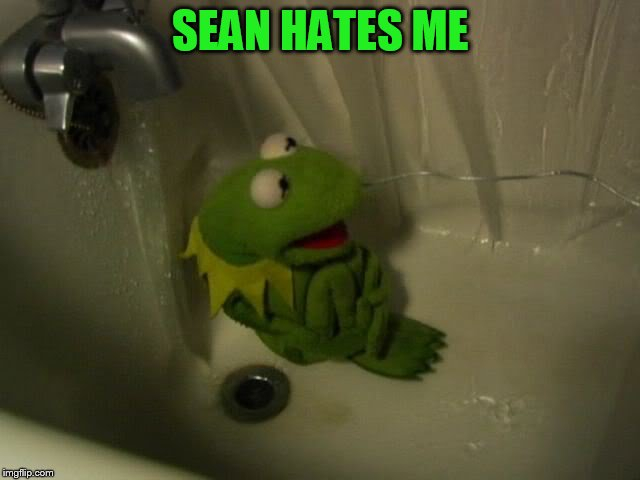 SEAN HATES ME | made w/ Imgflip meme maker