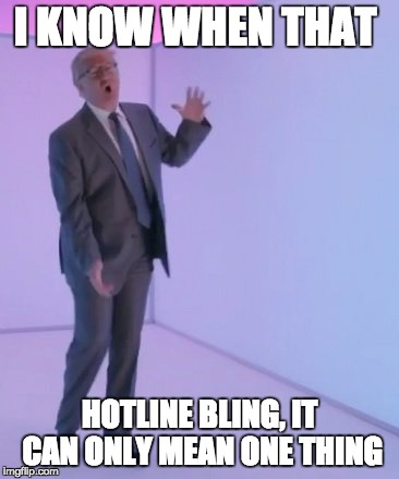 Trumpline Bling | I KNOW WHEN THAT HOTLINE BLING, IT CAN ONLY MEAN ONE THING | image tagged in trump,trumpline,trumpline bling,hotline bling,drake hotline bling,drake | made w/ Imgflip meme maker