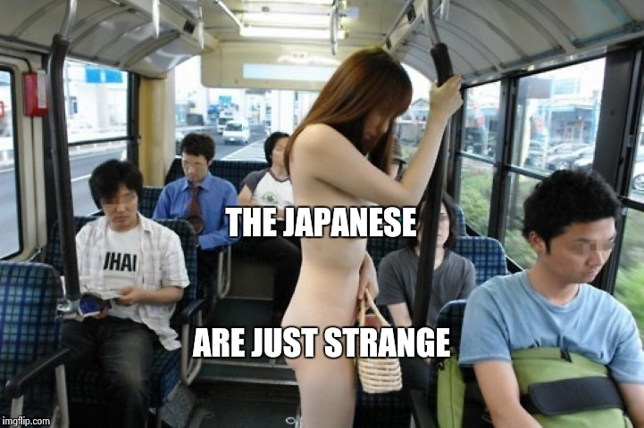 THE JAPANESE ARE JUST STRANGE | made w/ Imgflip meme maker