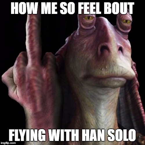 HOW ME SO FEEL BOUT FLYING WITH HAN SOLO | made w/ Imgflip meme maker
