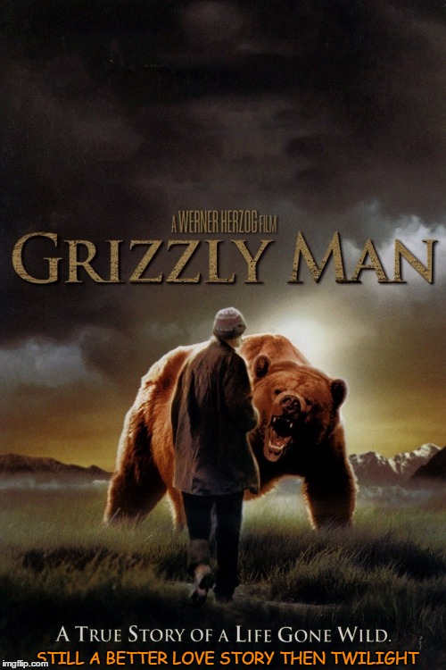 A Grizzly Twilight Story | STILL A BETTER LOVE STORY THEN TWILIGHT | image tagged in memes,still a better love story than twilight,grizzly bear,documentary | made w/ Imgflip meme maker