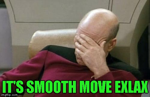 Captain Picard Facepalm Meme | IT'S SMOOTH MOVE EXLAX | image tagged in memes,captain picard facepalm | made w/ Imgflip meme maker