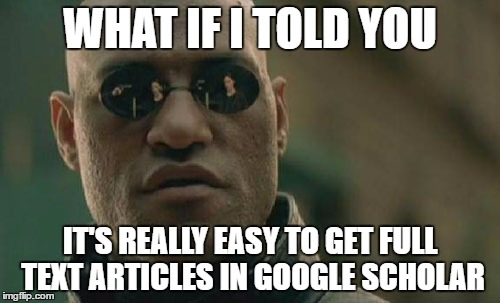 Matrix Morpheus Meme | WHAT IF I TOLD YOU IT'S REALLY EASY TO GET FULL TEXT ARTICLES IN GOOGLE SCHOLAR | image tagged in memes,matrix morpheus | made w/ Imgflip meme maker