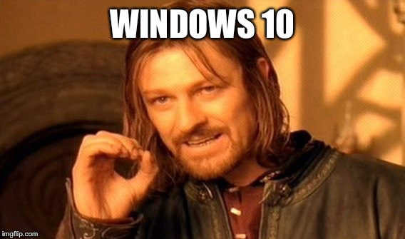 One Does Not Simply Meme | WINDOWS 10 | image tagged in memes,one does not simply | made w/ Imgflip meme maker
