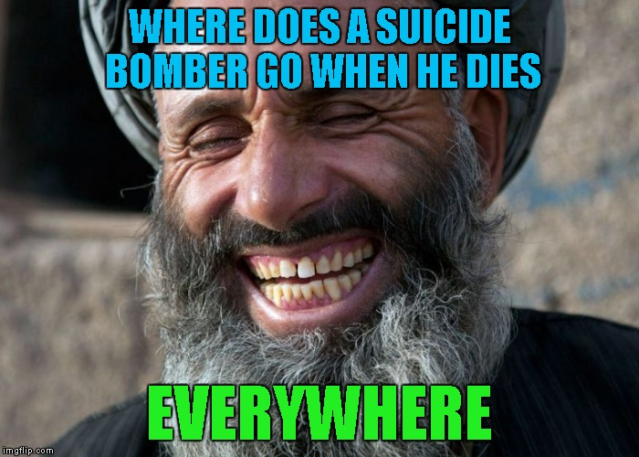 WHERE DOES A SUICIDE BOMBER GO WHEN HE DIES EVERYWHERE | made w/ Imgflip meme maker