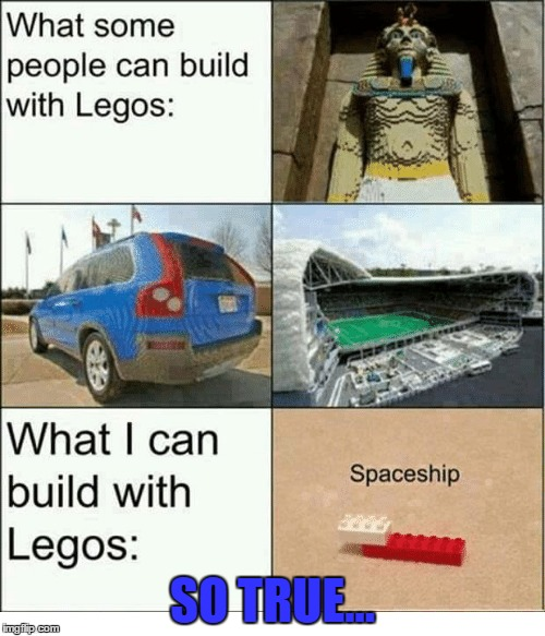 My Submission for LEGO Week | SO TRUE... | image tagged in lego week,lego | made w/ Imgflip meme maker
