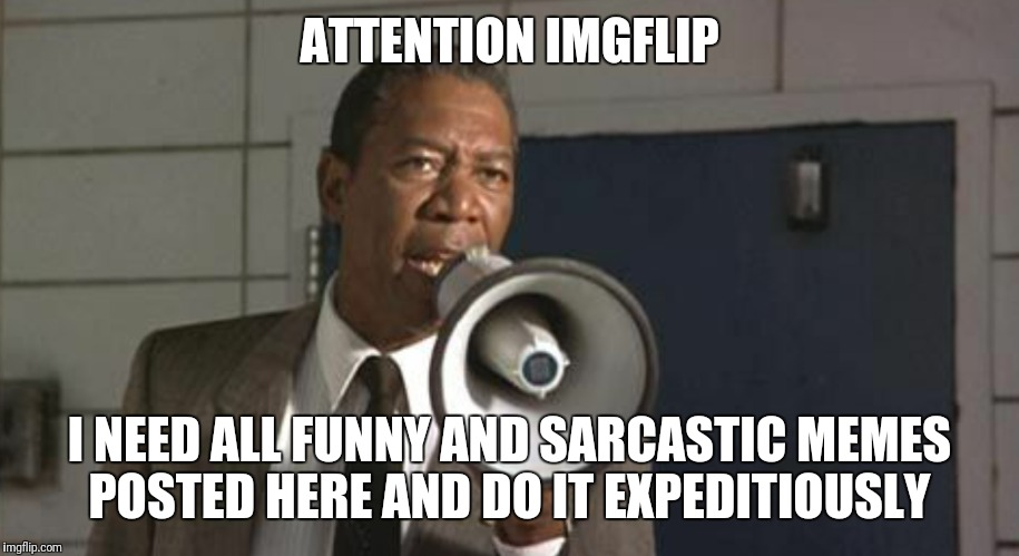 Very Funny Meme Sarcastic : Image tagged in funny memes morgan freeman lean on me imgflip