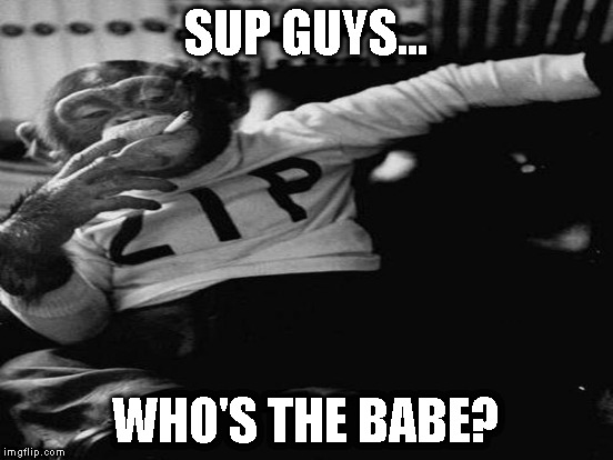 SUP GUYS... WHO'S THE BABE? | made w/ Imgflip meme maker